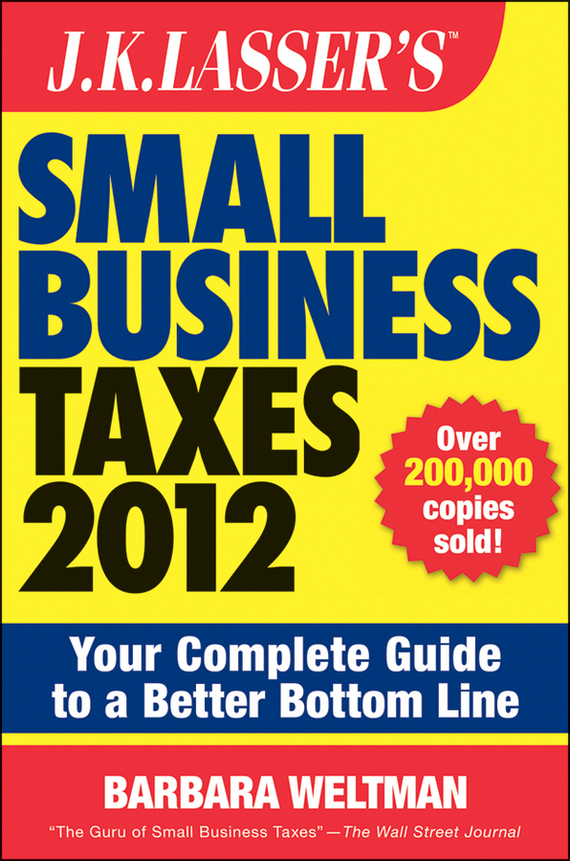 Barbara Weltman J.K. Lasser's Small Business Taxes 2012. Your Complete Guide to a Better Bottom Line eric tyson small business taxes for dummies