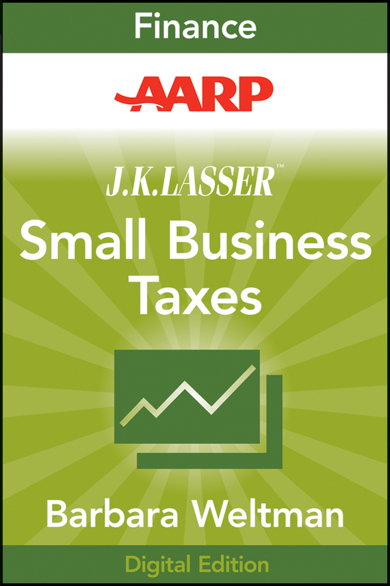 Barbara Weltman AARP J.K. Lasser's Small Business Taxes 2010. Your Complete Guide to a Better Bottom Line eric tyson small business taxes for dummies