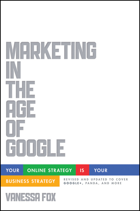 Vanessa Fox Marketing in the Age of Google, Revised and Updated. Your Online Strategy IS Your Business Strategy ISBN: 9781118342992 webmaster