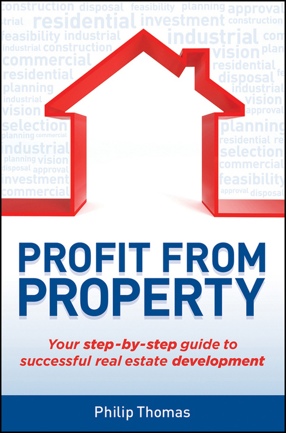Philip  Thomas Profit from Property. Your Step-by-Step Guide to Successful Real Estate Development test drive your dream job a step by step guide to finding and creating the work you love