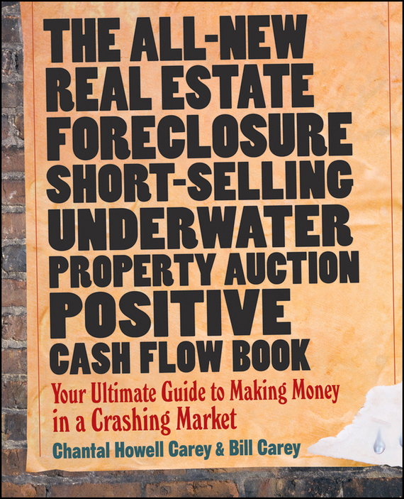 Bill Carey The All-New Real Estate Foreclosure, Short-Selling, Underwater, Property Auction, Positive Cash Flow Book. Your Ultimate Guide to Making Money in a Crashing Market james lumley e a 5 magic paths to making a fortune in real estate