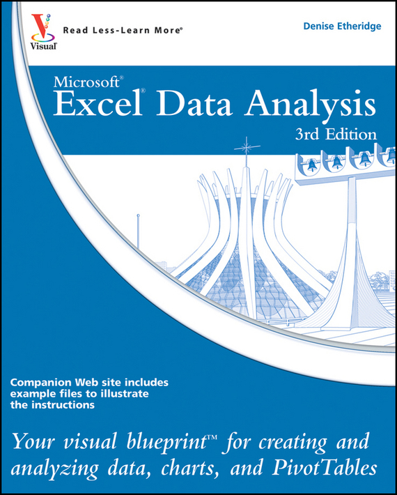 Denise Etheridge Excel Data Analysis. Your visual blueprint for creating and analyzing data, charts and PivotTables