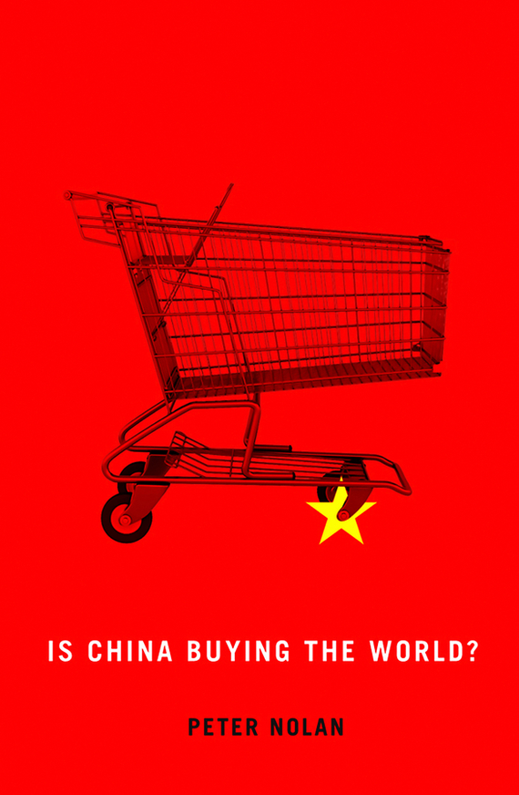 Peter  Nolan Is China Buying the World? canada in the world economy