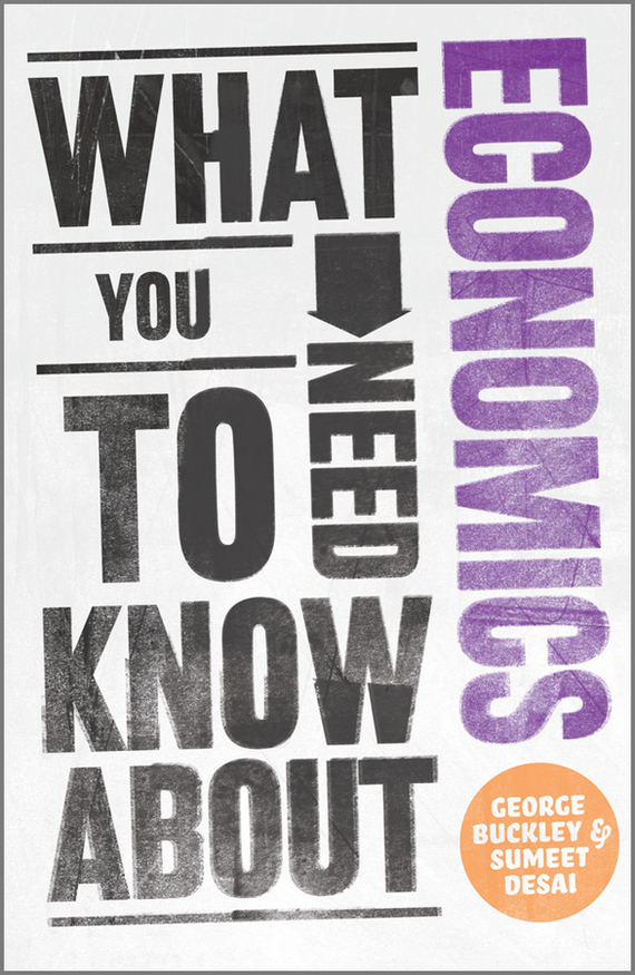 Sumeet Desai What You Need to Know about Economics ISBN: 9780857081223 alexander green the secret of shelter island money and what matters