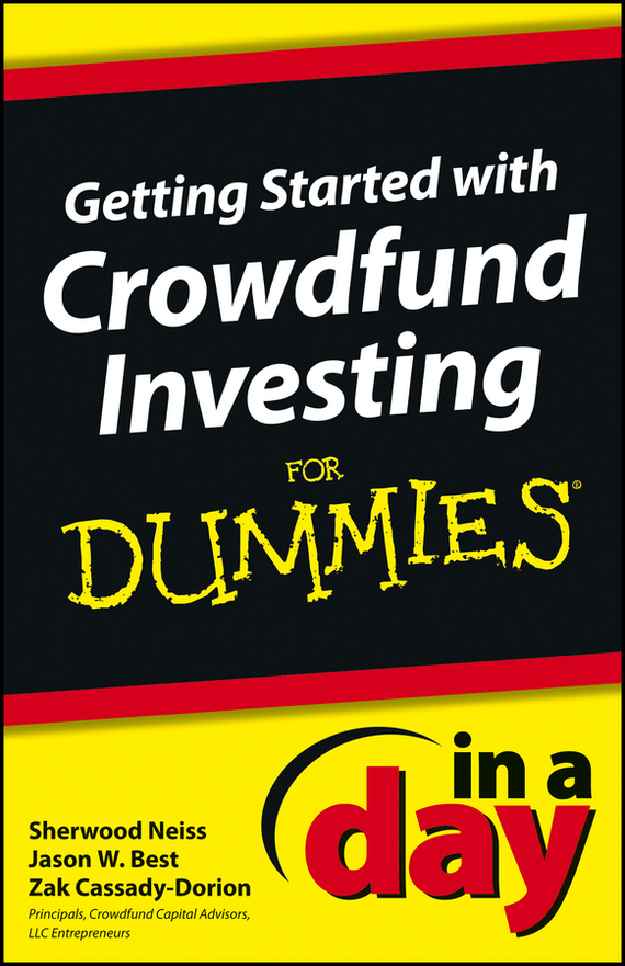 Sherwood  Neiss Getting Started with Crowdfund Investing In a Day For Dummies sherwood neiss getting started with crowdfund investing in a day for dummies