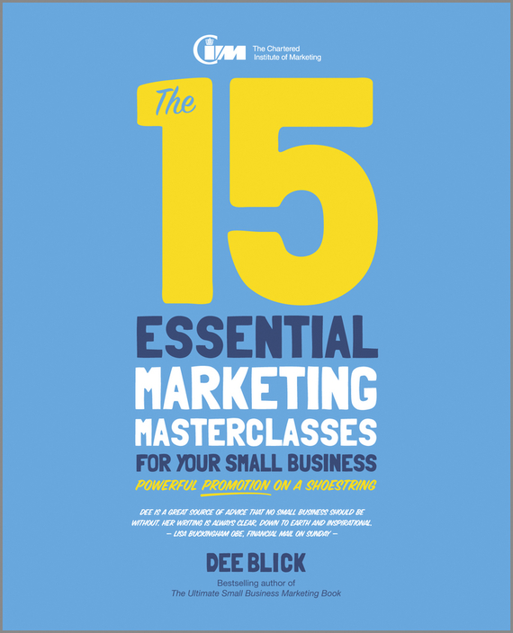 Dee Blick The 15 Essential Marketing Masterclasses for Your Small Business mark jeffery data driven marketing the 15 metrics everyone in marketing should know
