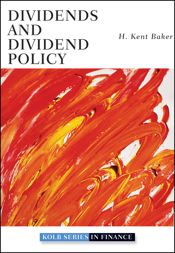 H. Baker Kent Dividends and Dividend Policy study of factors affecting dividend yield and dividend payout ratio