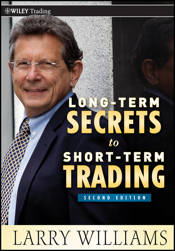 Larry Williams Long-Term Secrets to Short-Term Trading ISBN: 9781118184677