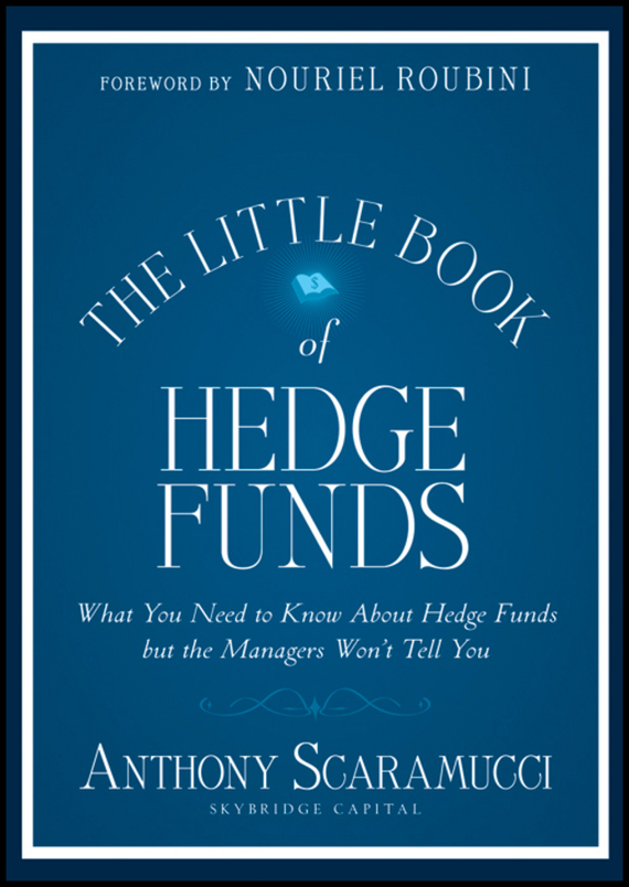 Anthony  Scaramucci The Little Book of Hedge Funds risk analysis and risk management in banks