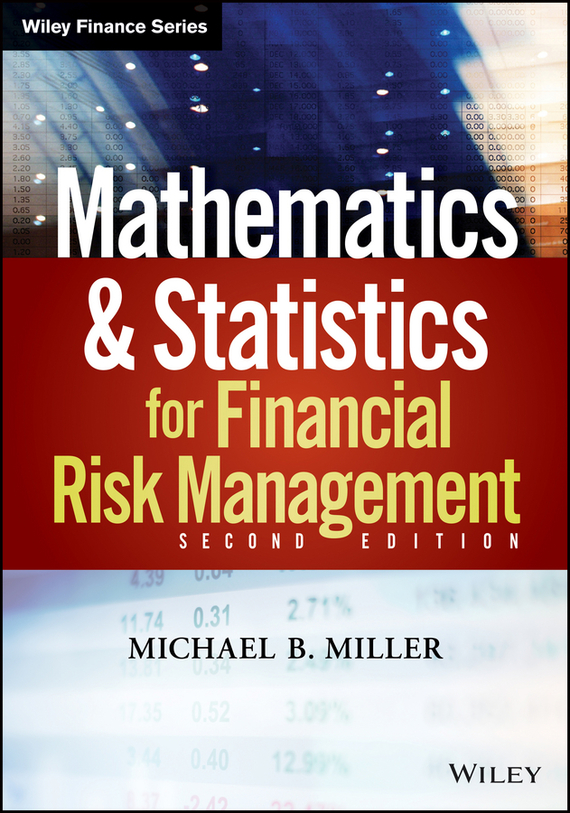 Michael Miller B. Mathematics and Statistics for Financial Risk Management bob litterman quantitative risk management a practical guide to financial risk