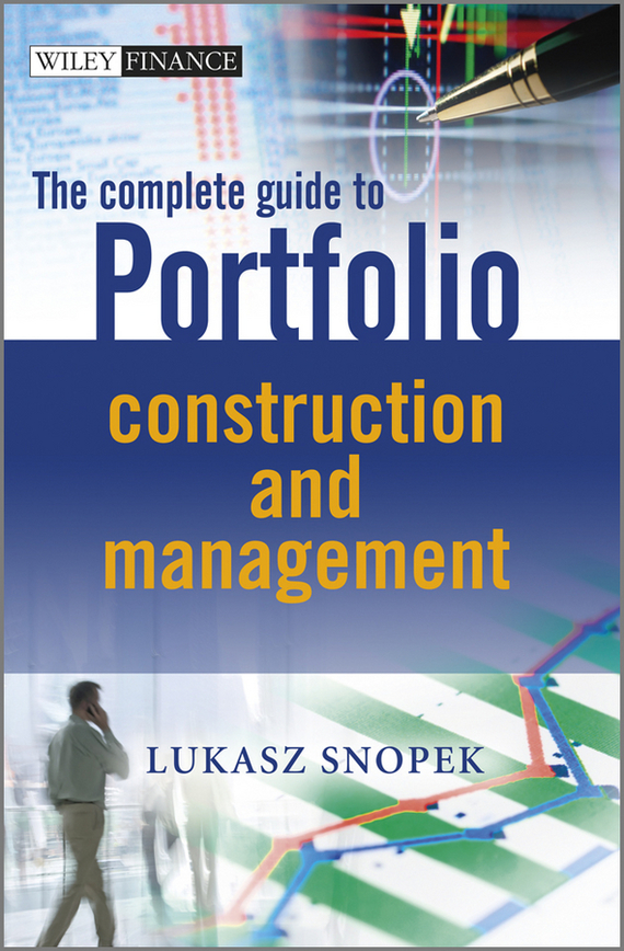 Lukasz  Snopek The Complete Guide to Portfolio Construction and Management barbara weber infrastructure as an asset class investment strategies project finance and ppp