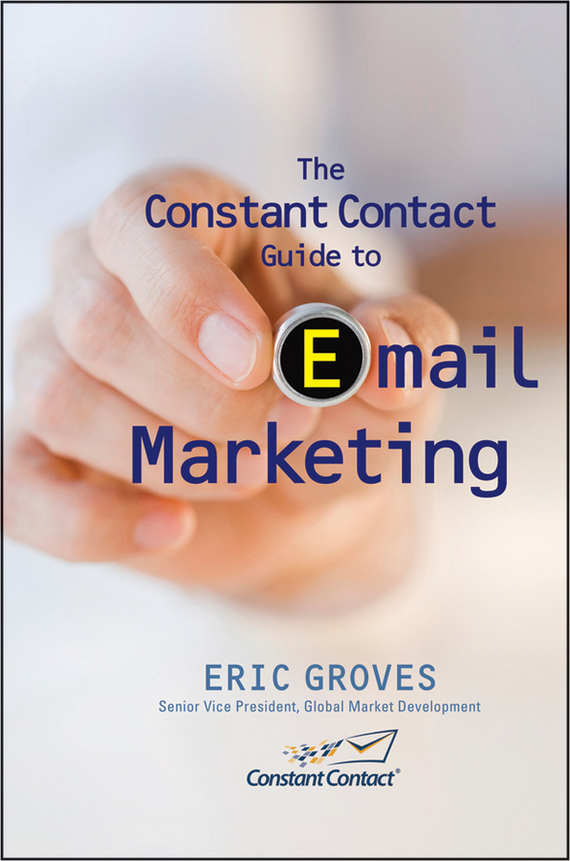 Eric Groves The Constant Contact Guide to Email Marketing