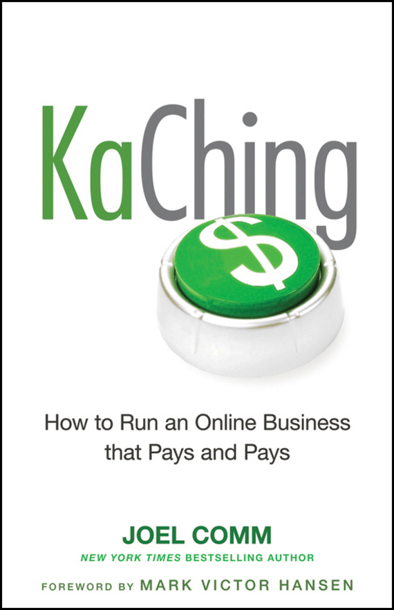 Joel  Comm KaChing: How to Run an Online Business that Pays and Pays jim kukral f attention this book will make you money how to use attention getting online marketing to increase your revenue