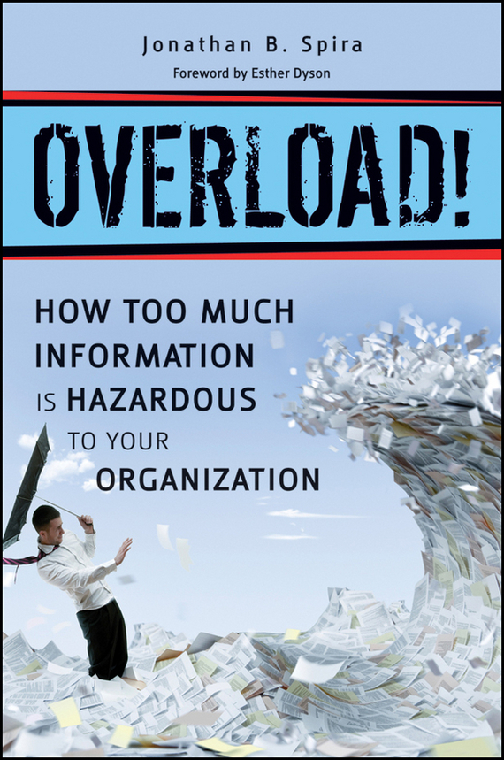 Jonathan Spira B. Overload! How Too Much Information is Hazardous to your Organization what is information management