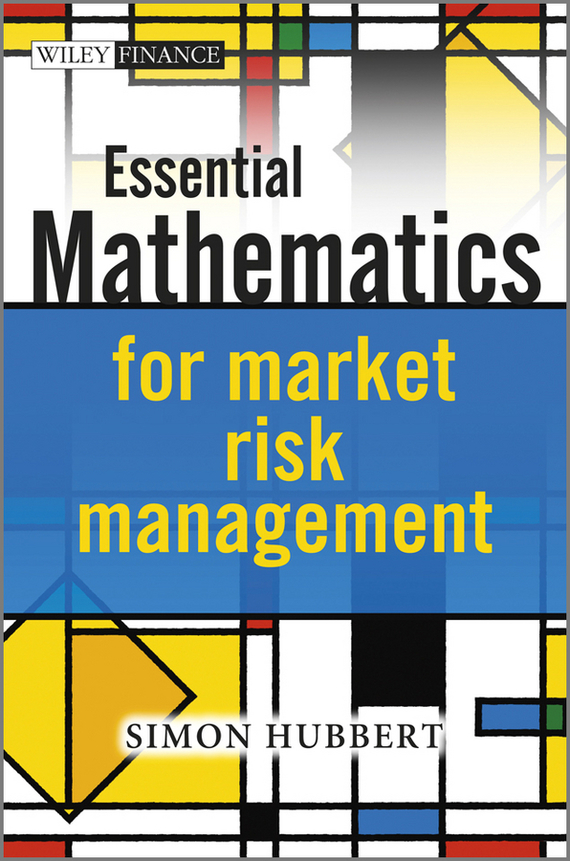 Simon Hubbert Essential Mathematics for Market Risk Management bob litterman quantitative risk management a practical guide to financial risk