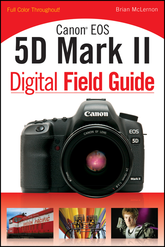 Brian McLernon Canon EOS 5D Mark II Digital Field Guide the for canon eos 1 d mark d4 4 1 original decorative leather the fuselage rubber skin brand new original
