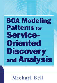 Michael  Bell - SOA Modeling Patterns for Service Oriented Discovery and Analysis