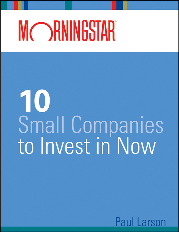Paul  Larson Morningstar's 10 Small Companies to Invest in Now водолазка byblos водолазка
