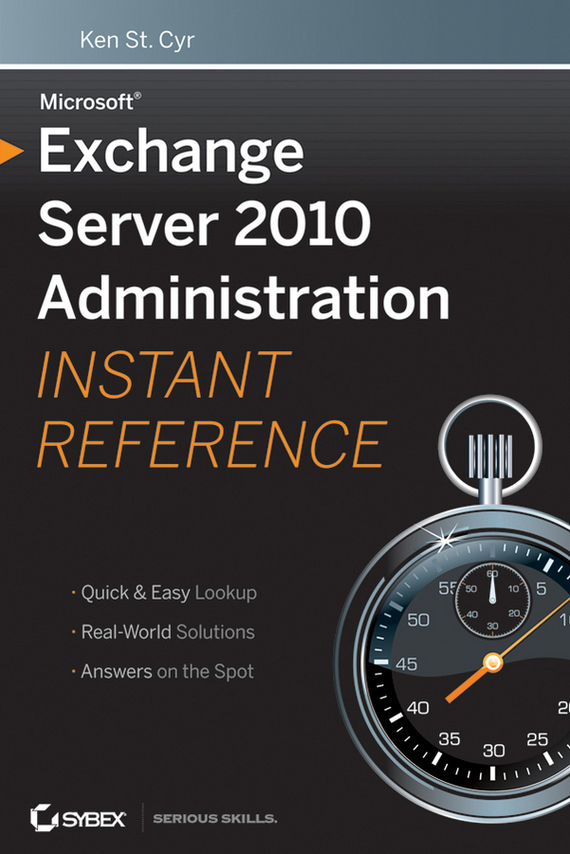 Ken Cyr St. Microsoft Exchange Server 2010 Administration Instant Reference
