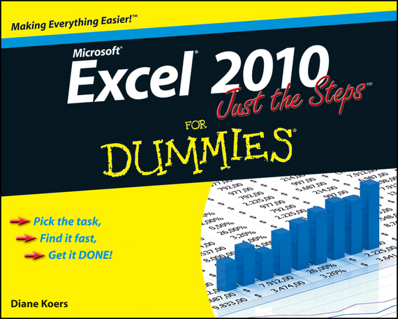 Diane Koers Excel 2010 Just the Steps For Dummies ISBN: 9780470622872