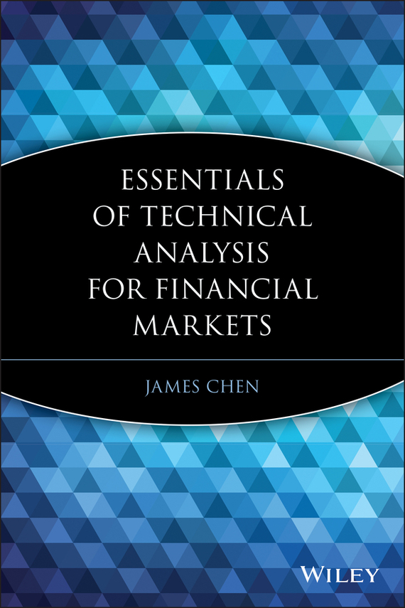 James  Chen Essentials of Technical Analysis for Financial Markets цена