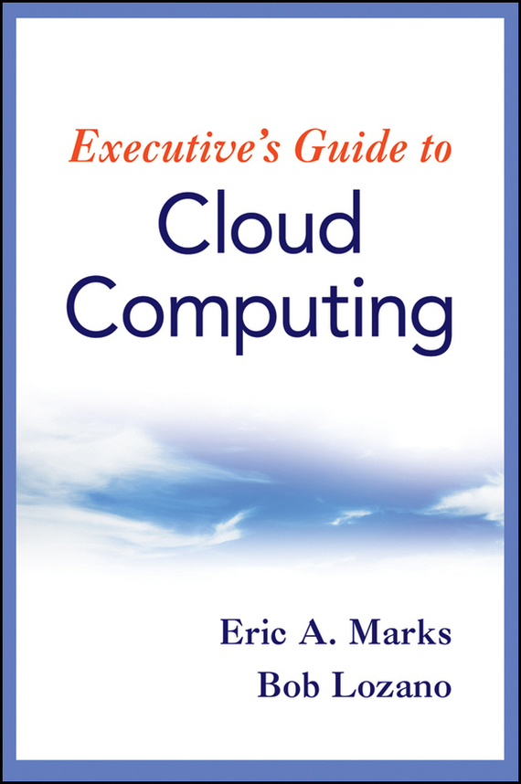 Bob  Lozano Executive's Guide to Cloud Computing bim and the cloud