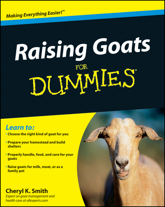 Cheryl Smith K. Raising Goats For Dummies the imactm for dummies®
