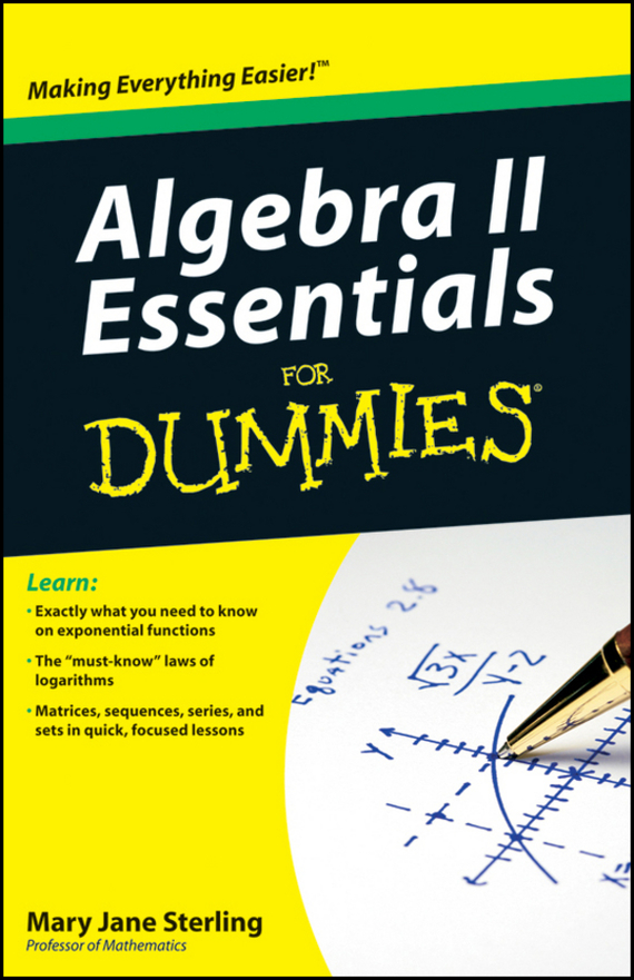 Mary Sterling Jane Algebra II Essentials For Dummies the imactm for dummies®