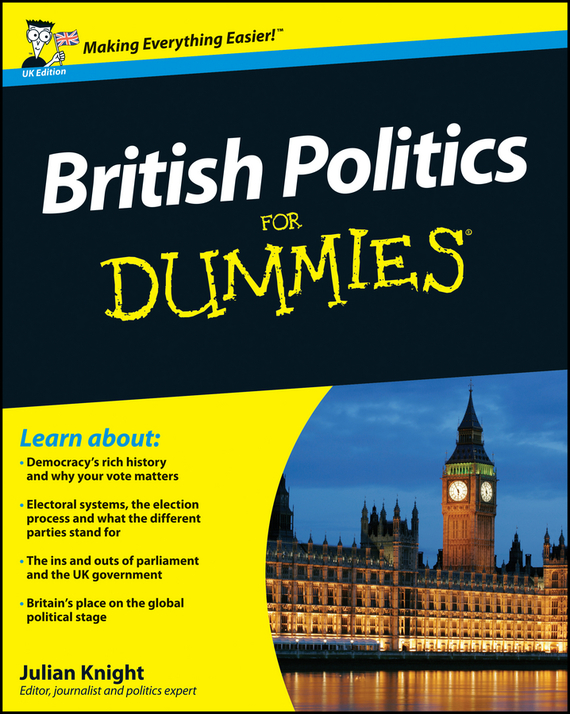 Julian  Knight British Politics For Dummies sean lang british history for dummies