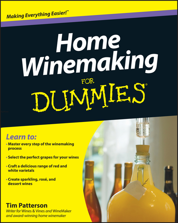 Tim Patterson Home Winemaking For Dummies