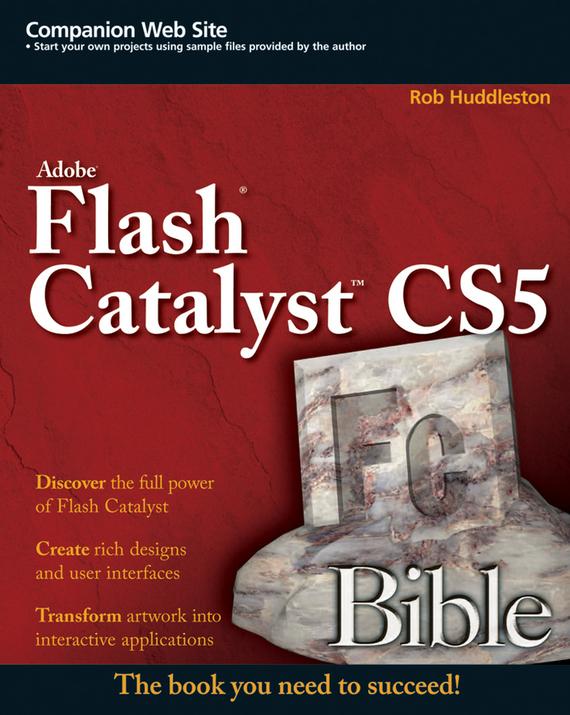 Rob  Huddleston Flash Catalyst CS5 Bible the hidden powertm of illustrator® cs