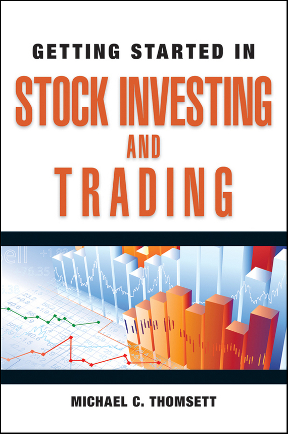 Michael Thomsett C. Getting Started in Stock Investing and Trading sherwood neiss getting started with crowdfund investing in a day for dummies