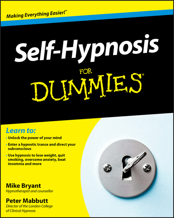 Mike  Bryant Self-Hypnosis For Dummies benjamin bonetti how to stress less simple ways to stop worrying and take control of your future
