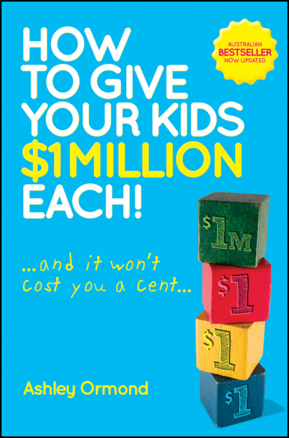 Ashley Ormond How to Give Your Kids $1 Million Each! (And It Won't Cost You a Cent) pat mesiti the $1 million reason to change your mind