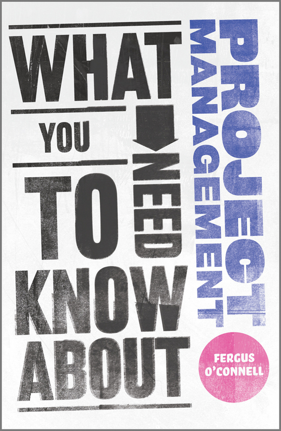 Fergus O'Connell What You Need to Know about Project Management ISBN: 9780857081469