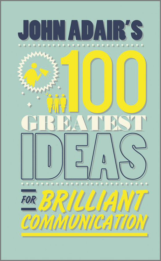 John  Adair John Adair's 100 Greatest Ideas for Brilliant Communication john adair s 100 greatest ideas for personal success