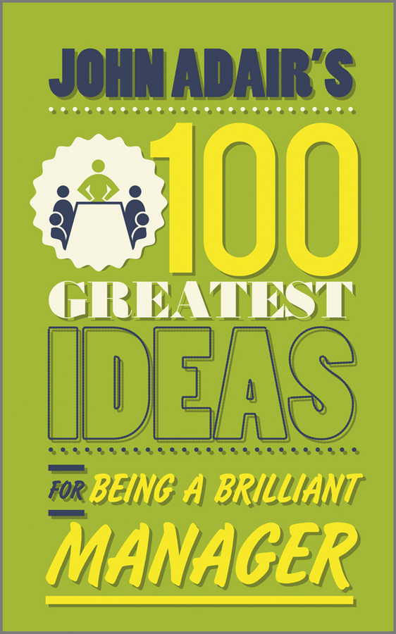 John  Adair John Adair's 100 Greatest Ideas for Being a Brilliant Manager john adair s 100 greatest ideas for personal success