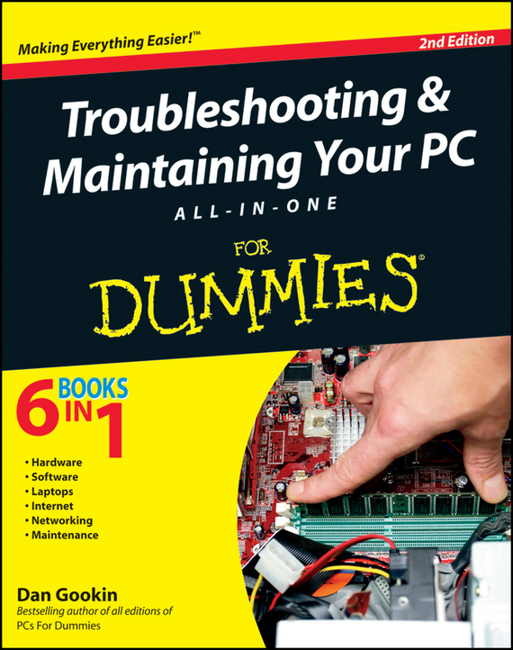 Dan Gookin Troubleshooting and Maintaining Your PC All-in-One For Dummies ноутбук dell latitude 7280 7280 7911 intel core i7 6600u 2 6 ghz 8192mb 512gb ssd intel hd graphics lte wi fi cam 12 5 1920x1080 windows 7 64 bit