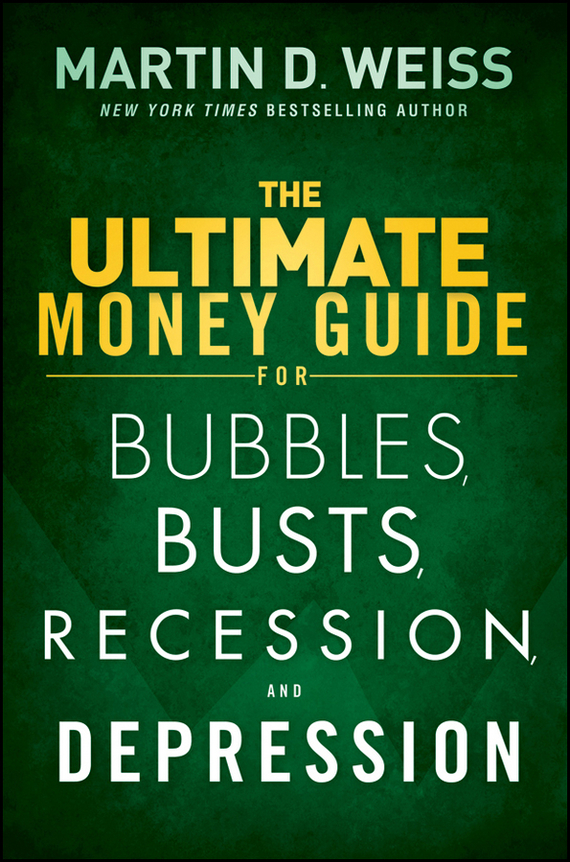 Martin D. Weiss The Ultimate Money Guide for Bubbles, Busts, Recession and Depression