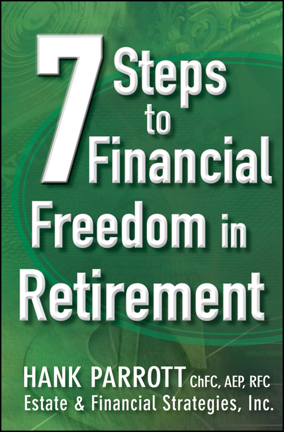 Hank  Parrot Seven Steps to Financial Freedom in Retirement financial analysis of steel industry in india
