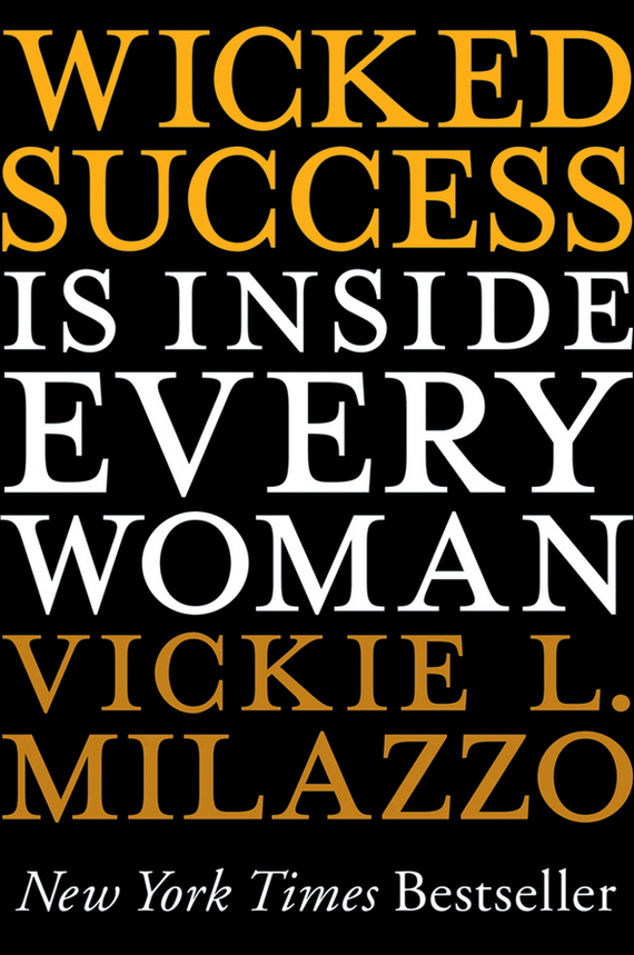 Vickie Milazzo L. Wicked Success Is Inside Every Woman jim carlisle a i m the powerful 10 step personal and career success program