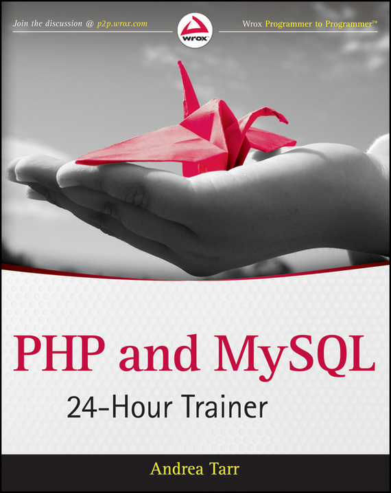 Andrea  Tarr PHP and MySQL 24-Hour Trainer learning php设计模式[learning php design patterns]