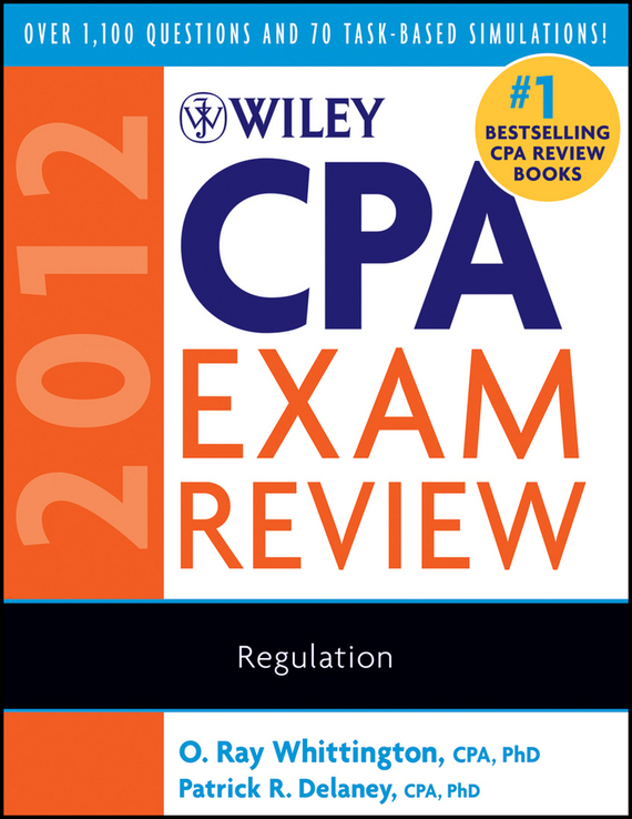 O. Whittington Ray Wiley CPA Exam Review 2012, Regulation wiley cpa examination review practice software 11 0 regulation – revised