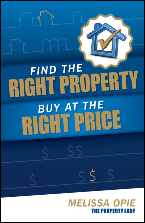 Melissa Opie Find the Right Property, Buy at the Right Price wendy patton making hard cash in a soft real estate market find the next high growth emerging markets buy new construction at big discounts uncover hidden properties raise private funds when bank lending is tight