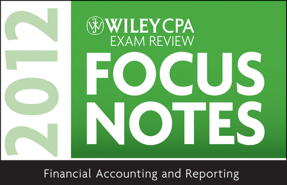 Wiley Wiley CPA Exam Review Focus Notes 2012, Financial Accounting and Reporting financial accounting annual report project tools for business decision making