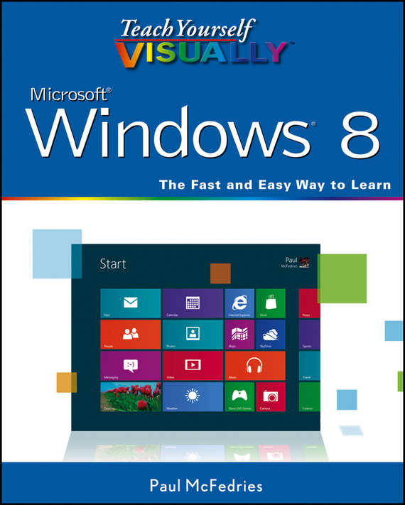 Paul  McFedries Teach Yourself VISUALLY Windows 8 cheryl rickman the digital business start up workbook the ultimate step by step guide to succeeding online from start up to exit