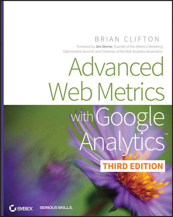 Brian  Clifton Advanced Web Metrics with Google Analytics avinash kaushik web analytics 2 0 the art of online accountability and science of customer centricity