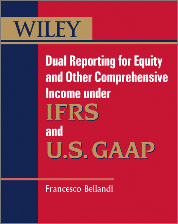Francesco  Bellandi Dual Reporting for Equity and Other Comprehensive Income under IFRSs and U.S. GAAP moorad choudhry fixed income securities and derivatives handbook