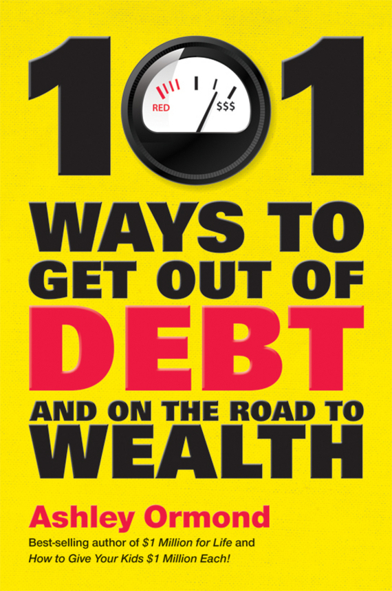 Ashley  Ormond 101 Ways to Get Out Of Debt and On the Road to Wealth benjamin bonetti how to stress less simple ways to stop worrying and take control of your future