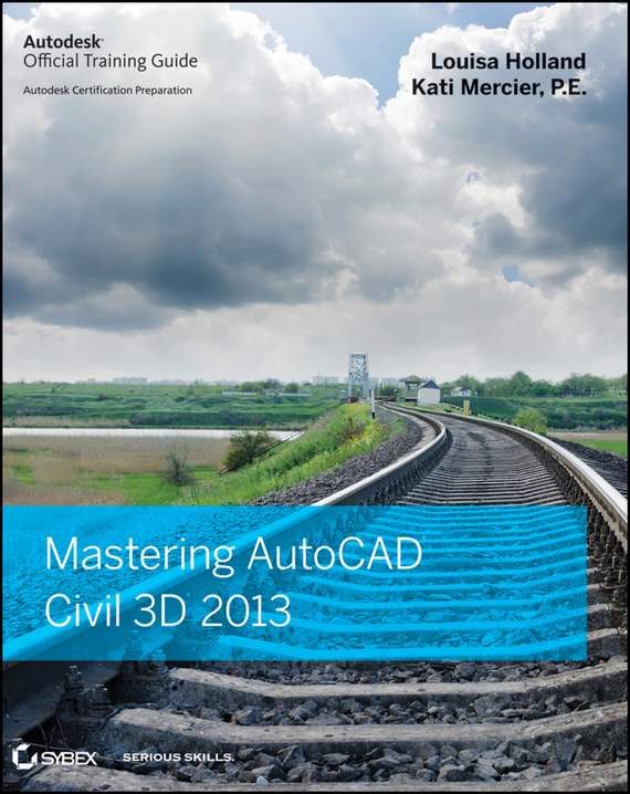 Louisa Holland Mastering AutoCAD Civil 3D 2013 hansen karen civil engineer s handbook of professional practice